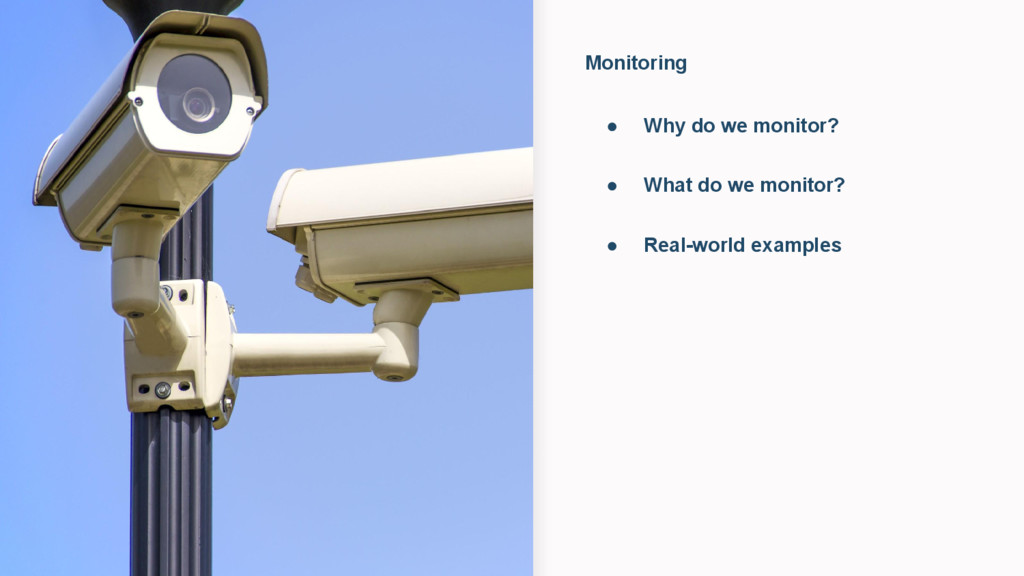 Monitoring ● Why do we monitor? ● What do we mo...