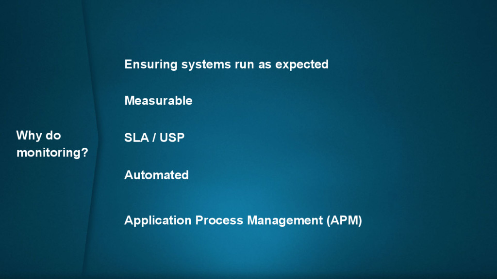 Why do monitoring? Ensuring systems run as expe...