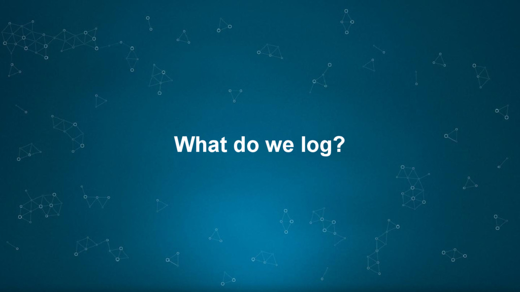 What do we log?