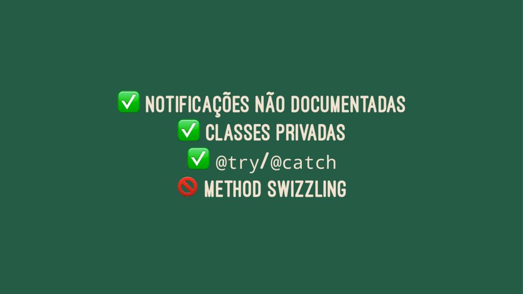 ✅ Notificações não documentadas ✅ Classes priva...