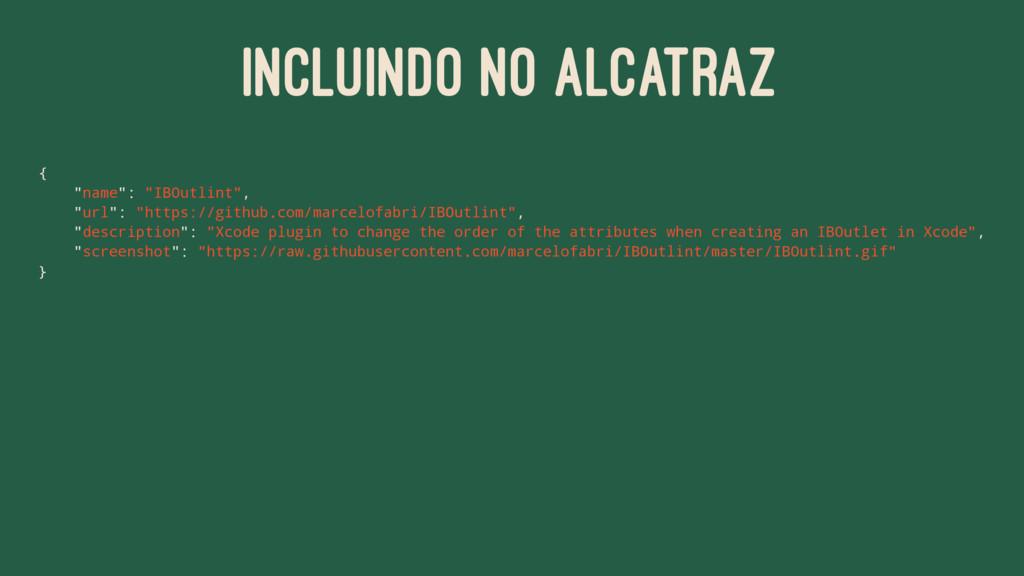"""INCLUINDO NO ALCATRAZ { """"name"""": """"IBOutlint"""", """"u..."""