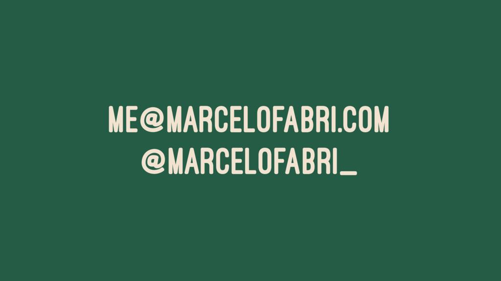 ME@MARCELOFABRI.COM @MARCELOFABRI_