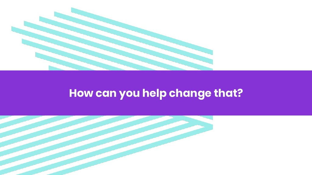 How can you help change that?