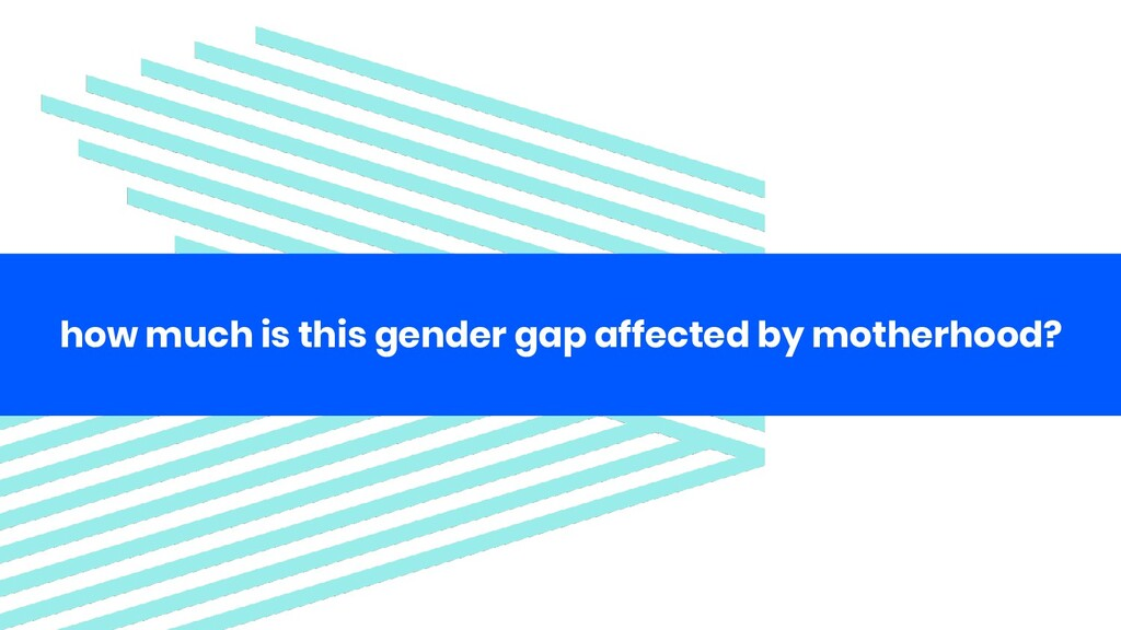 how much is this gender gap affected by motherh...