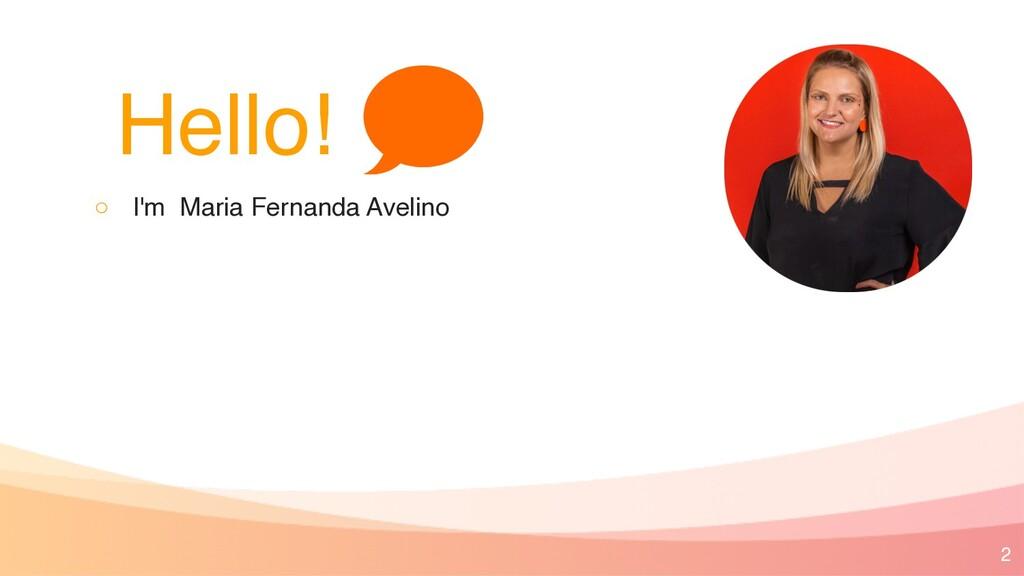 Hello! ◦ I'm Maria Fernanda Avelino 2