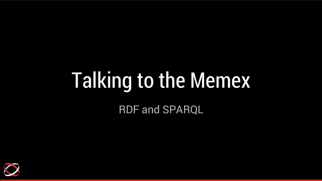 Talking to the Memex RDF and SPARQL
