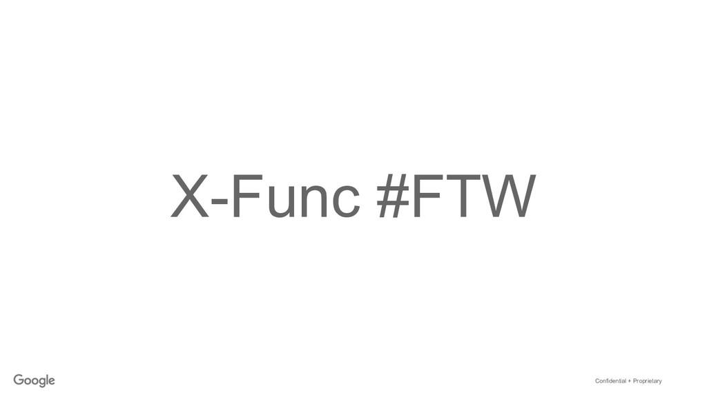 Confidential + Proprietary X-Func #FTW