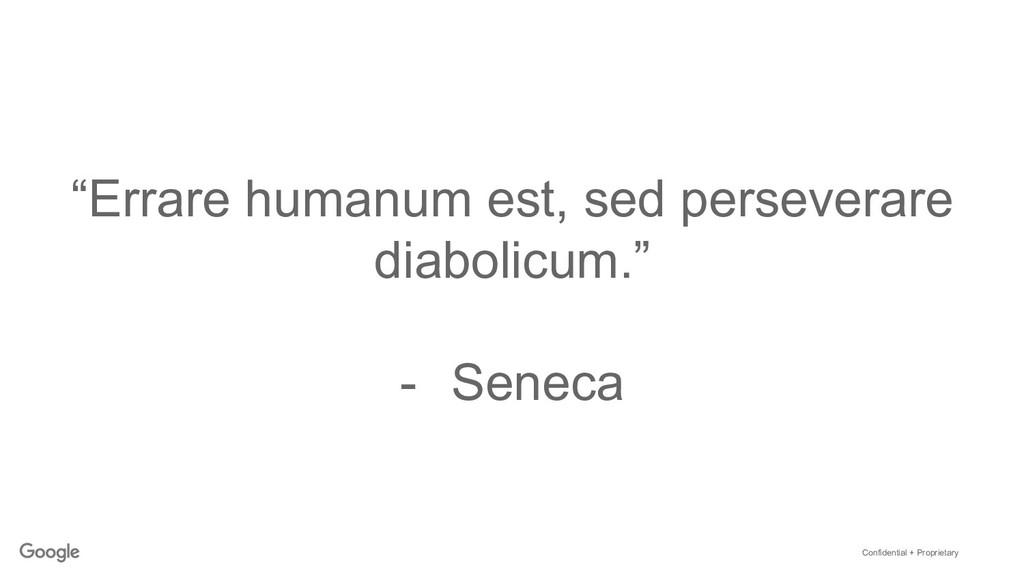 """Confidential + Proprietary """"Errare humanum est,..."""