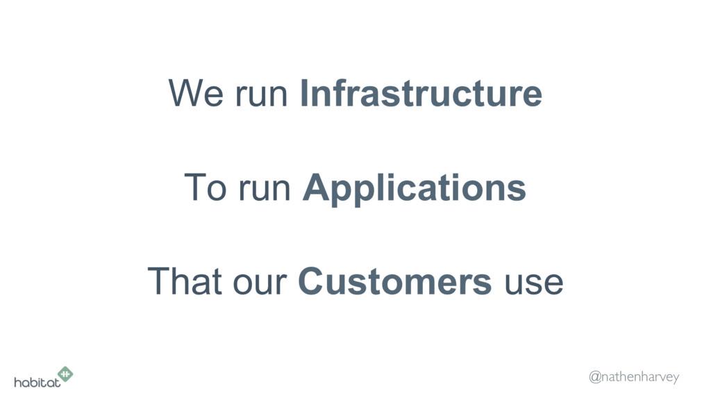 @nathenharvey We run Infrastructure To run Appl...