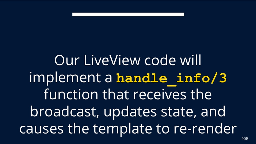 108 Our LiveView code will implement a handle_i...