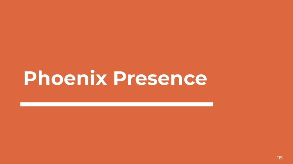 115 Phoenix Presence