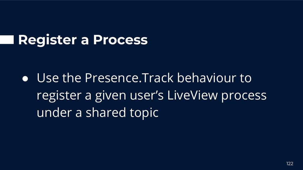 Register a Process ● Use the Presence.Track beh...