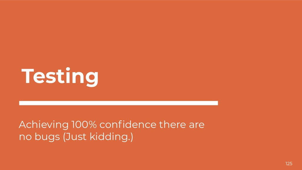 Testing Achieving 100% confidence there are no b...