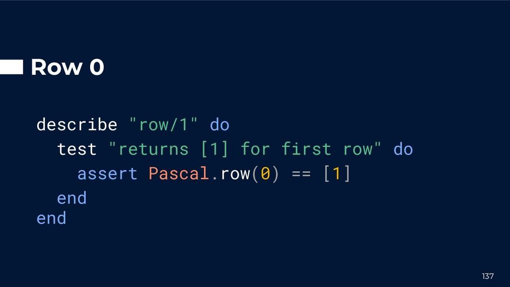 """Row 0 describe """"row/1"""" do test """"returns [1] for..."""