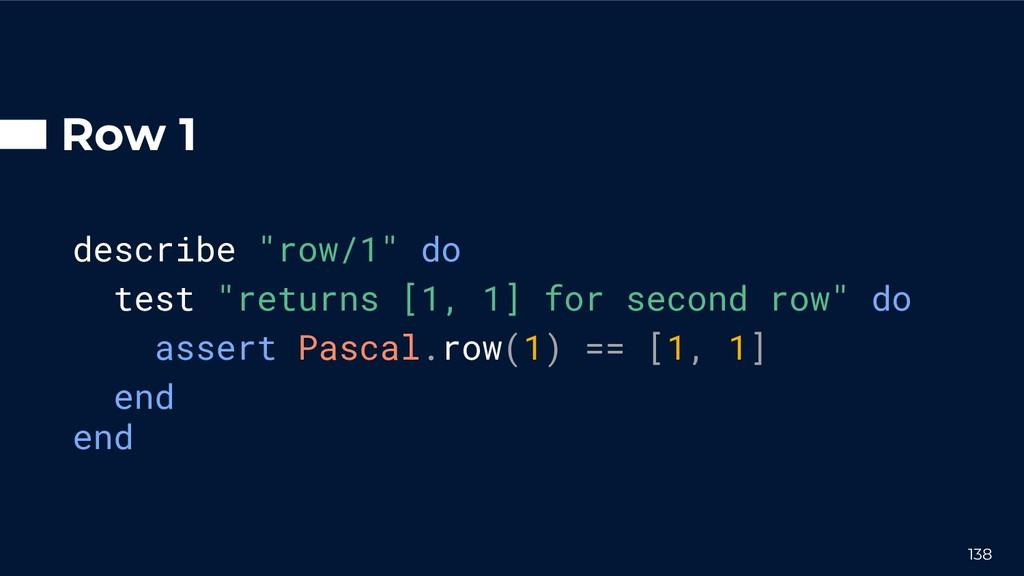 "Row 1 describe ""row/1"" do test ""returns [1, 1] ..."