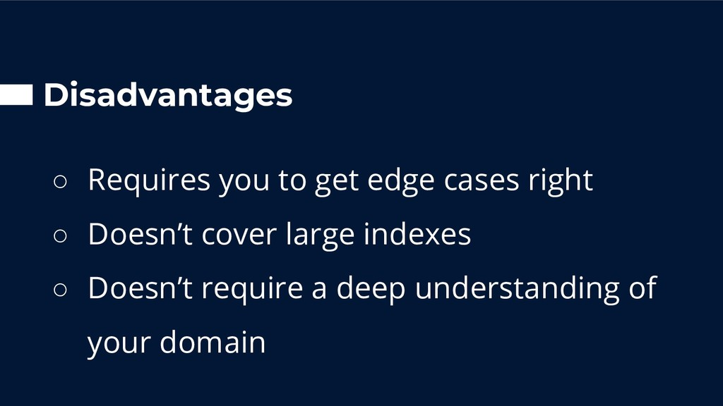 Disadvantages ○ Requires you to get edge cases ...