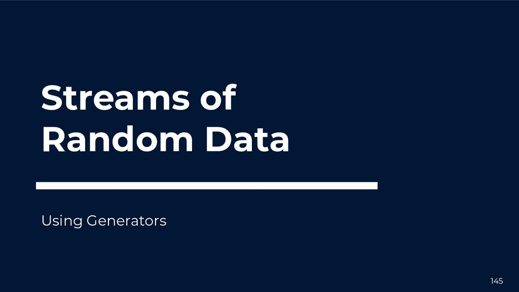 Streams of Random Data Using Generators 145