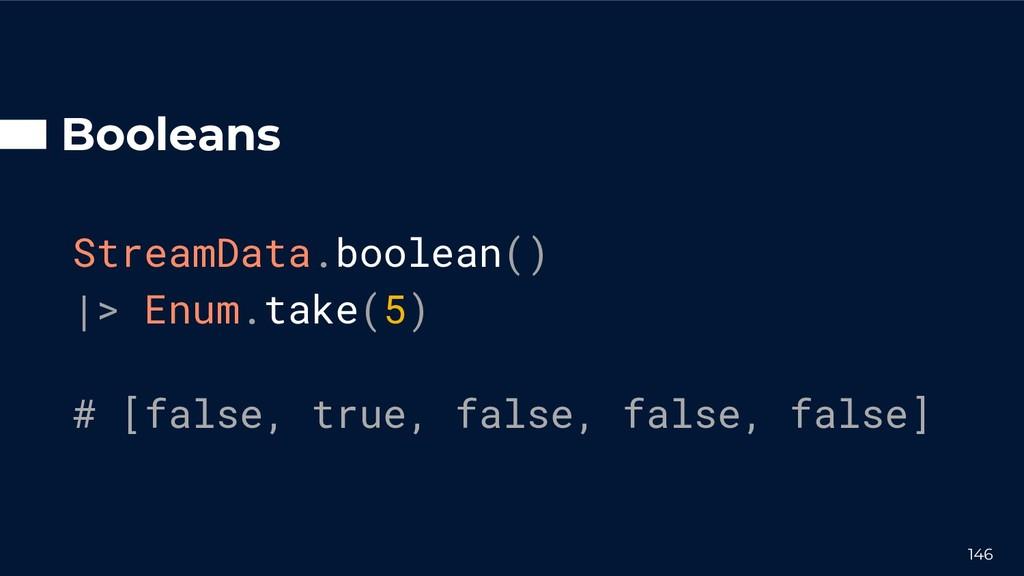 Booleans StreamData.boolean() |> Enum.take(5) #...