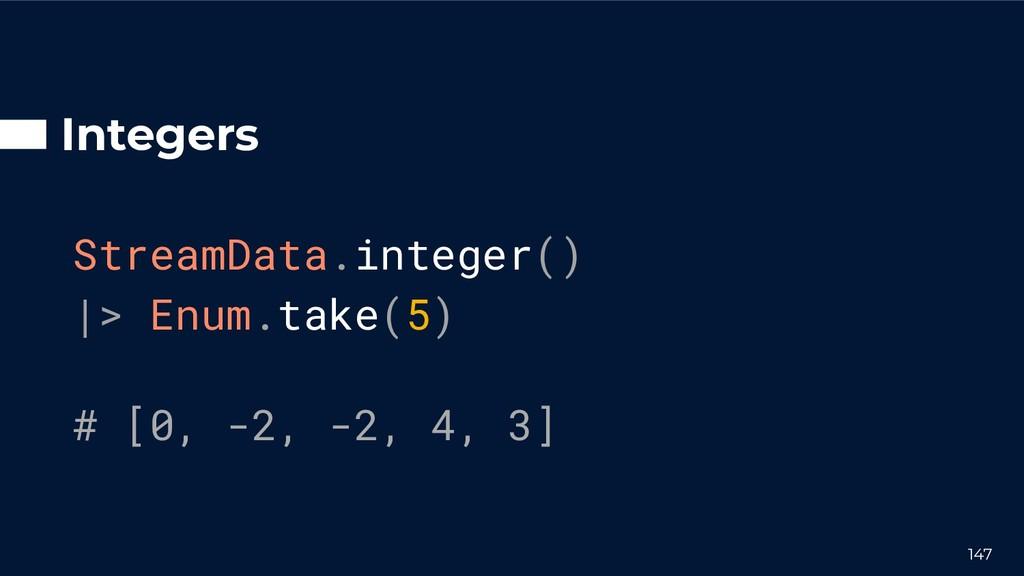 Integers StreamData.integer() |> Enum.take(5) #...