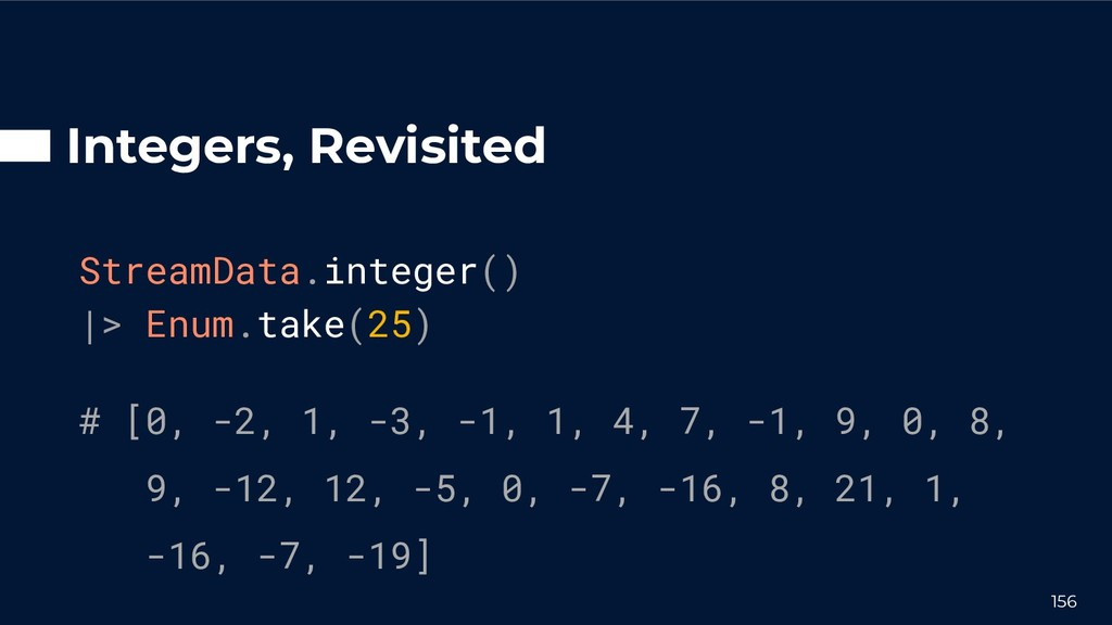 Integers, Revisited StreamData.integer() |> Enu...