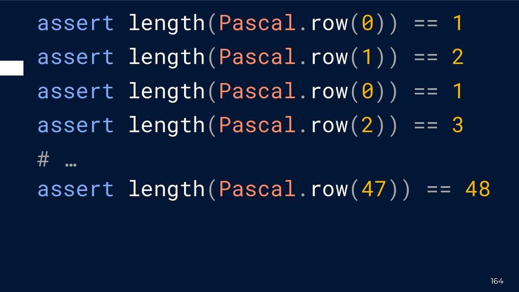 assert length(Pascal.row(0)) == 1 assert length...