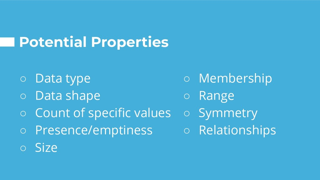 Potential Properties ○ Data type ○ Data shape ○...