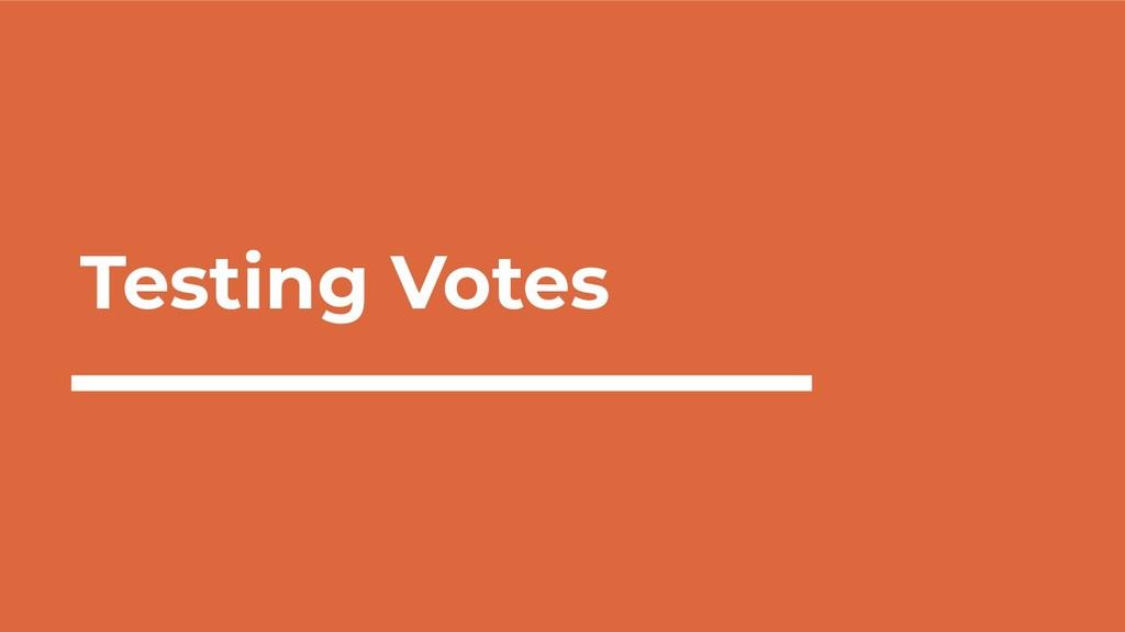 Testing Votes