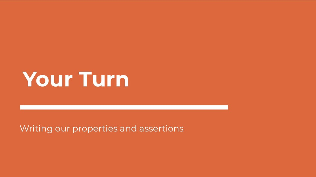 Your Turn Writing our properties and assertions