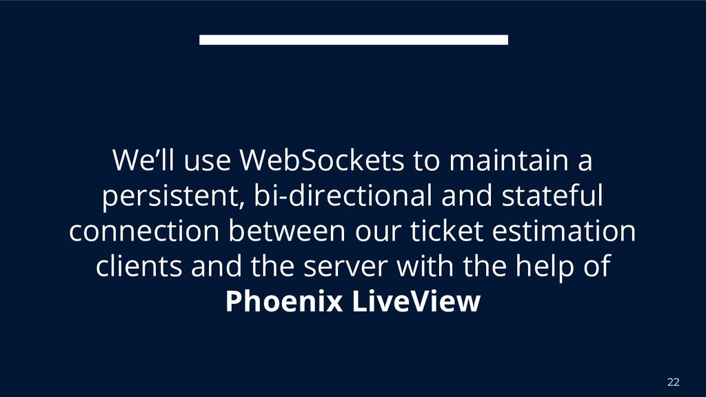 22 We'll use WebSockets to maintain a persisten...