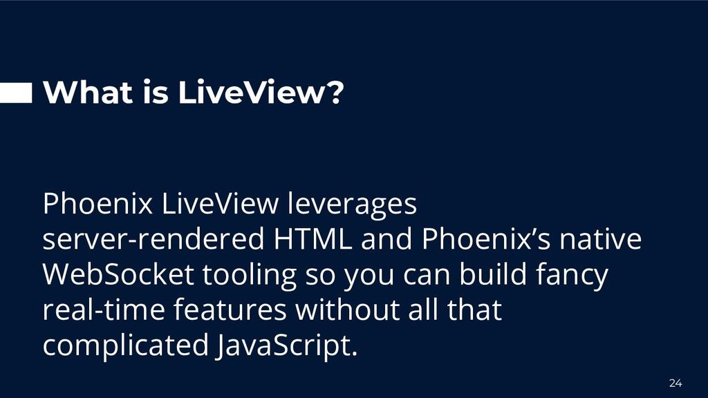 What is LiveView? Phoenix LiveView leverages se...