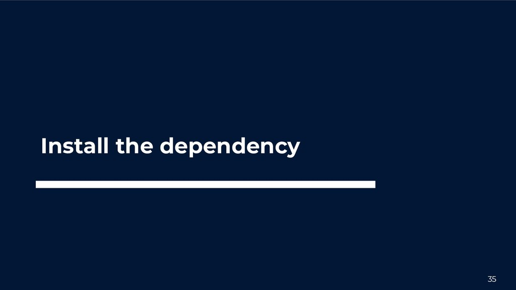 35 Install the dependency