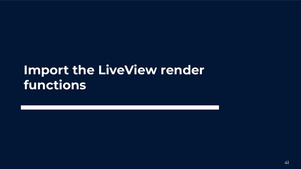 41 Import the LiveView render functions