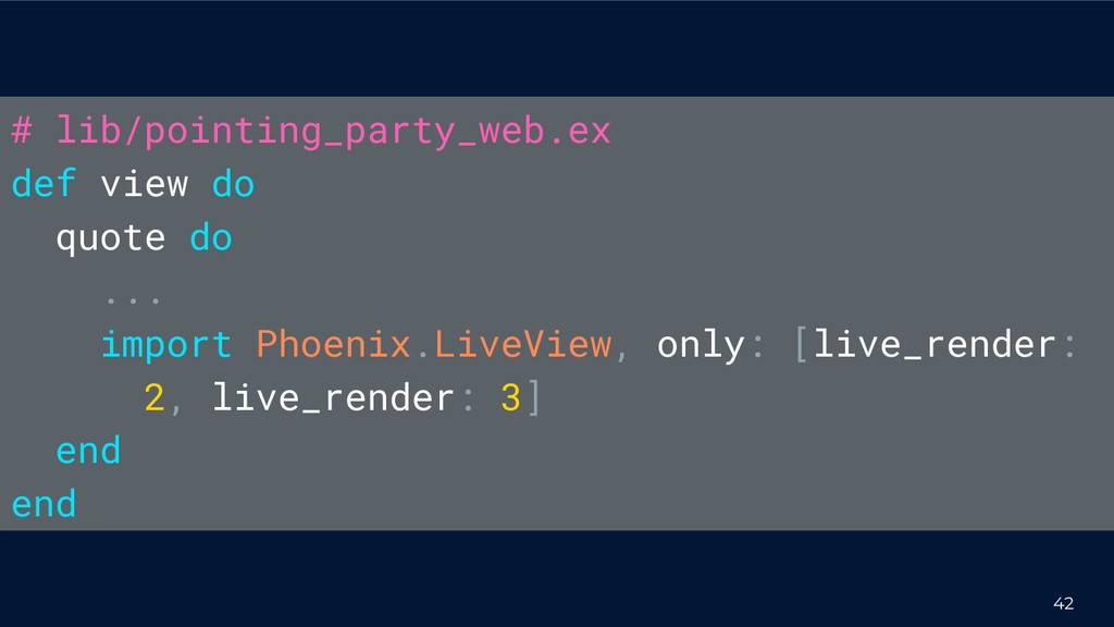 42 # lib/pointing_party_web.ex def view do quot...