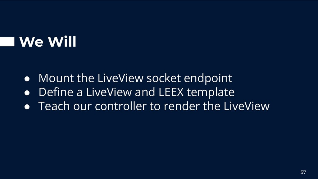 We Will ● Mount the LiveView socket endpoint ● ...