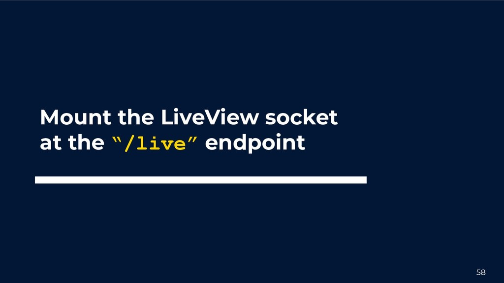 """58 Mount the LiveView socket at the """"/live"""" end..."""
