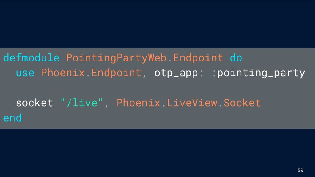 59 defmodule PointingPartyWeb.Endpoint do use P...