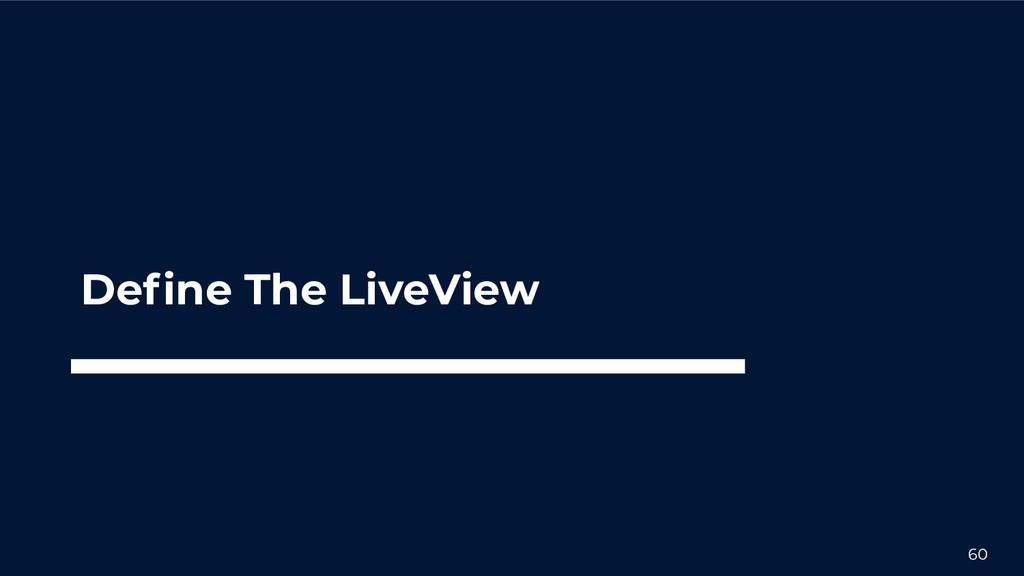 60 Define The LiveView