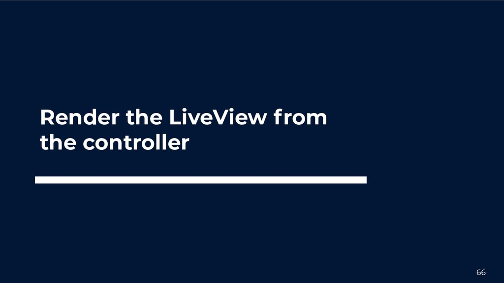 66 Render the LiveView from the controller