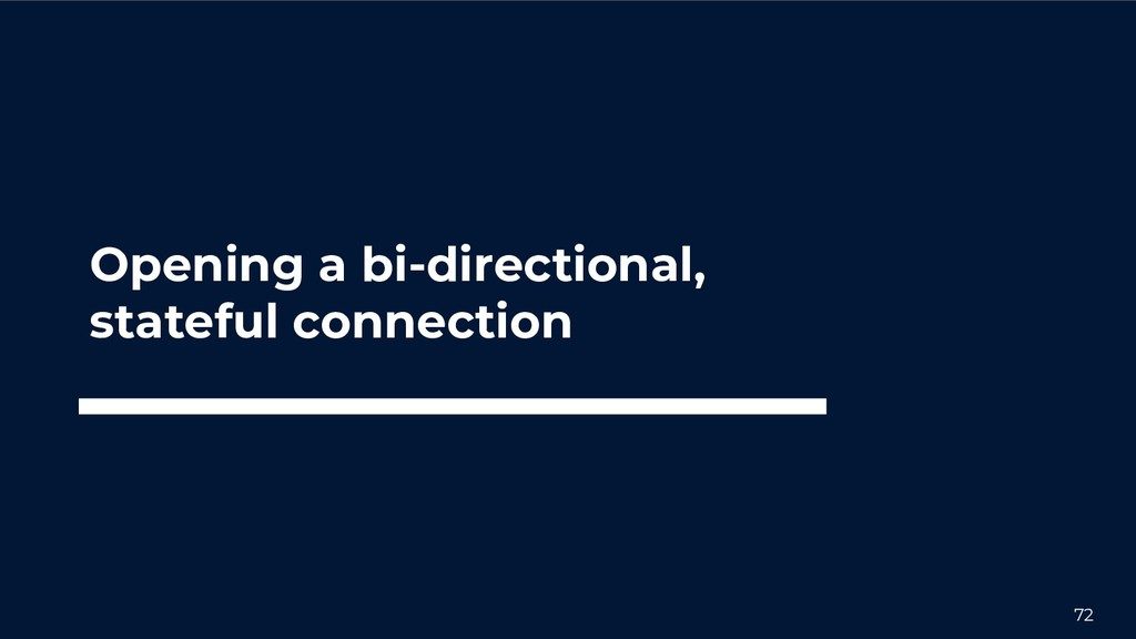72 Opening a bi-directional, stateful connection