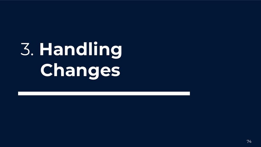 74 3. Handling Changes