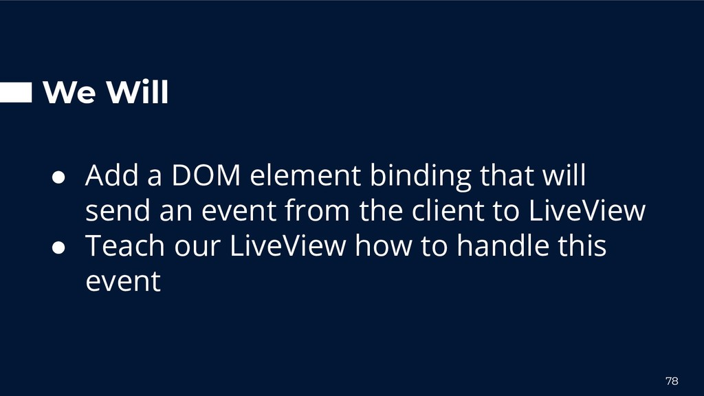 We Will ● Add a DOM element binding that will s...