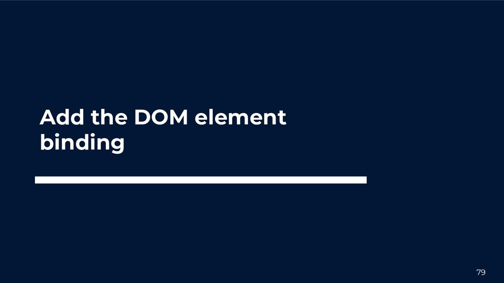 79 Add the DOM element binding