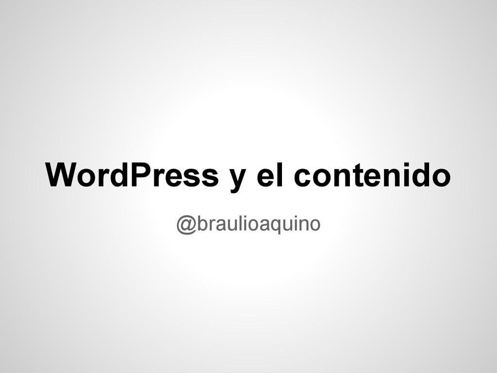 WordPress y el contenido @braulioaquino