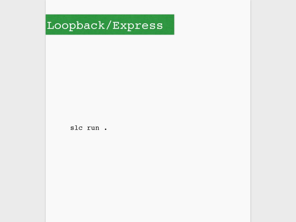 Loopback/Express slc run .
