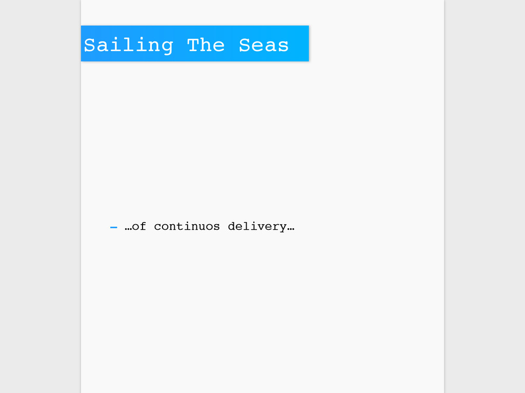 Sailing The Seas - …of continuos delivery…