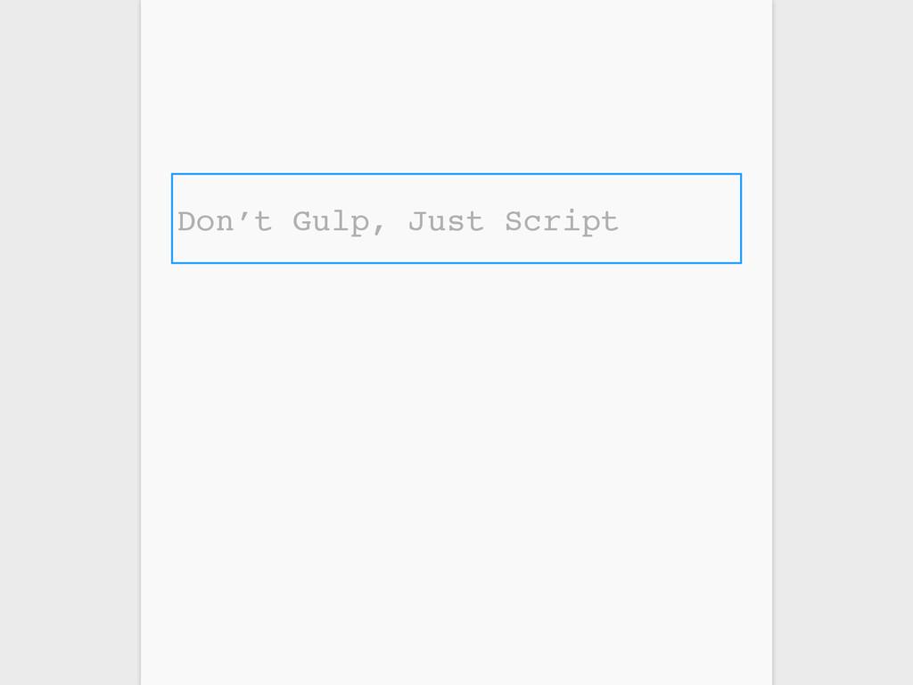 Don't Gulp, Just Script