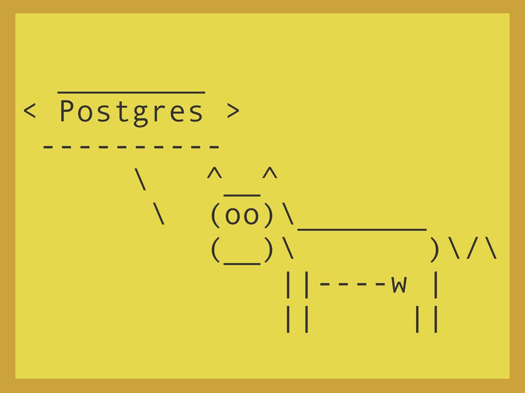 ________ < Postgres > ---------- \ ^__^ \ (oo)\...