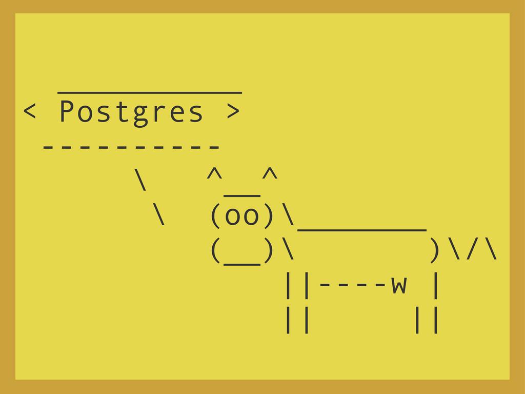 __________ < Postgres > ---------- \ ^__^ \ (oo...