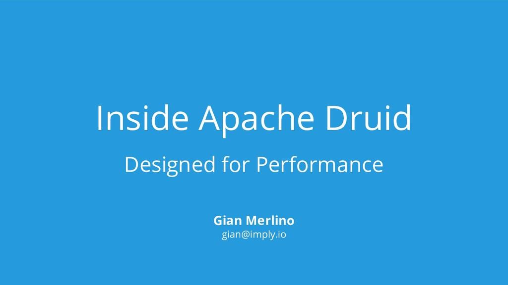Inside Apache Druid Designed for Performance Gi...