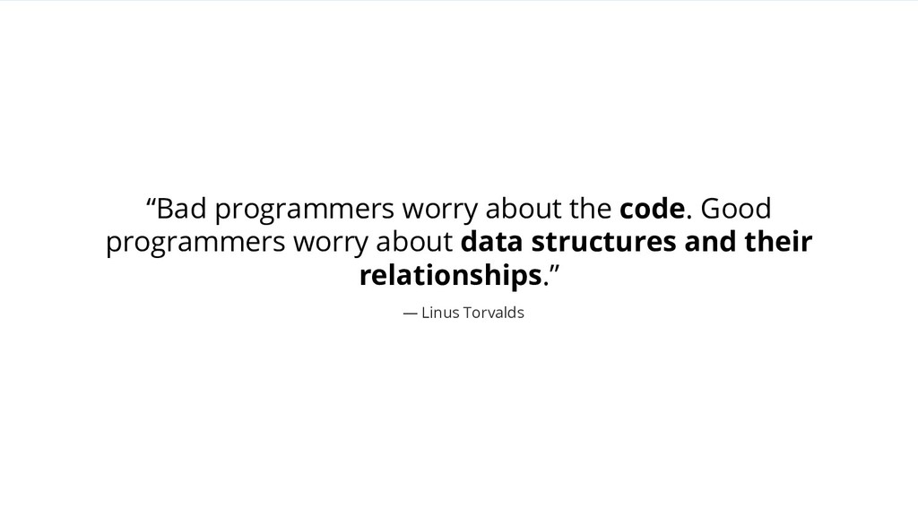 """""""Bad programmers worry about the code. Good pro..."""